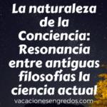 La naturaleza de la Conciencia: Resonancia entre antiguas filosofías la ciencia actual